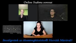 Az ólomüvegkészítésről Horváth Máriával – Online szakma videósorozat